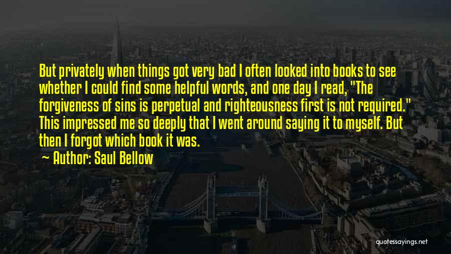 Not Saying Bad Things Quotes By Saul Bellow