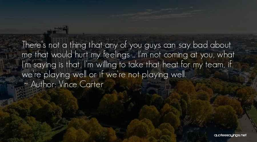 Not Saying Bad Things Quotes By Vince Carter