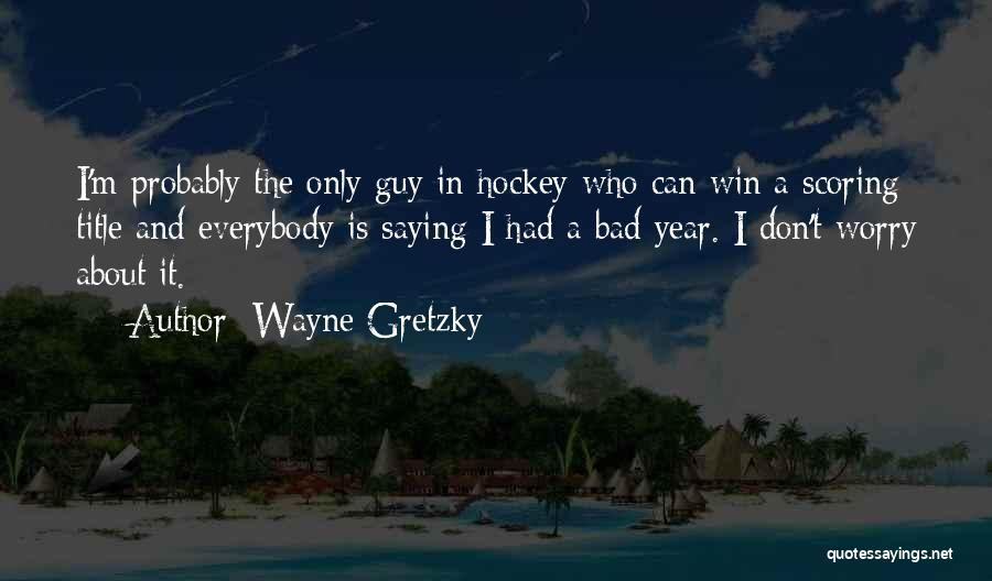 Not Saying Bad Things Quotes By Wayne Gretzky