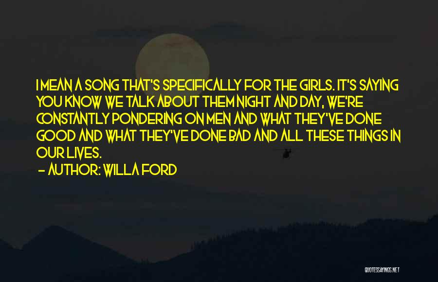 Not Saying Bad Things Quotes By Willa Ford