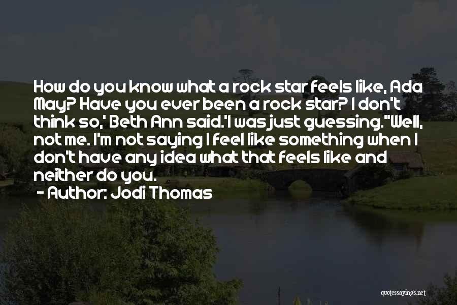Not Saying How You Really Feel Quotes By Jodi Thomas