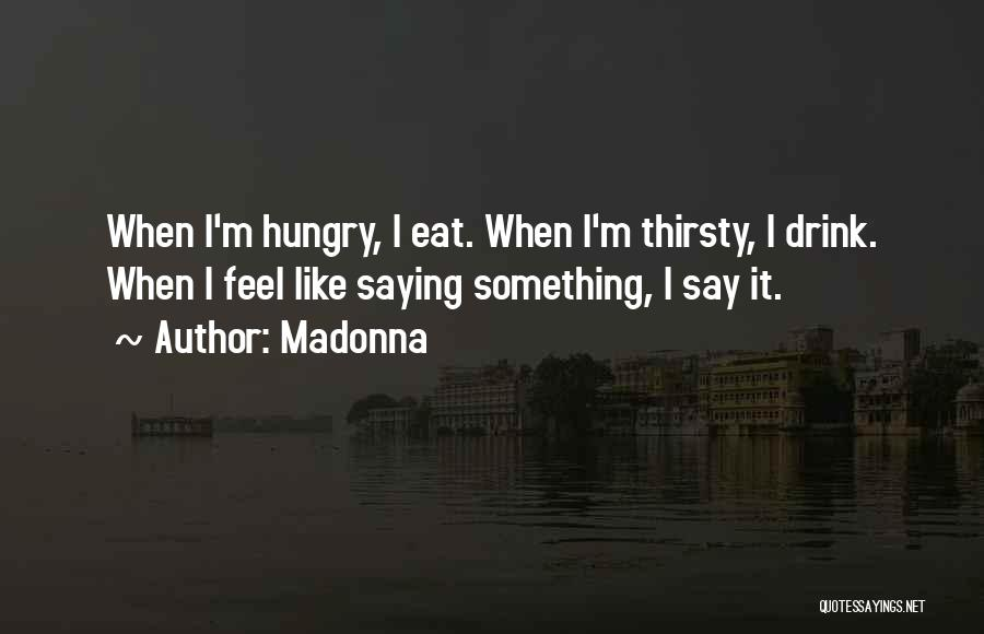 Not Saying How You Really Feel Quotes By Madonna