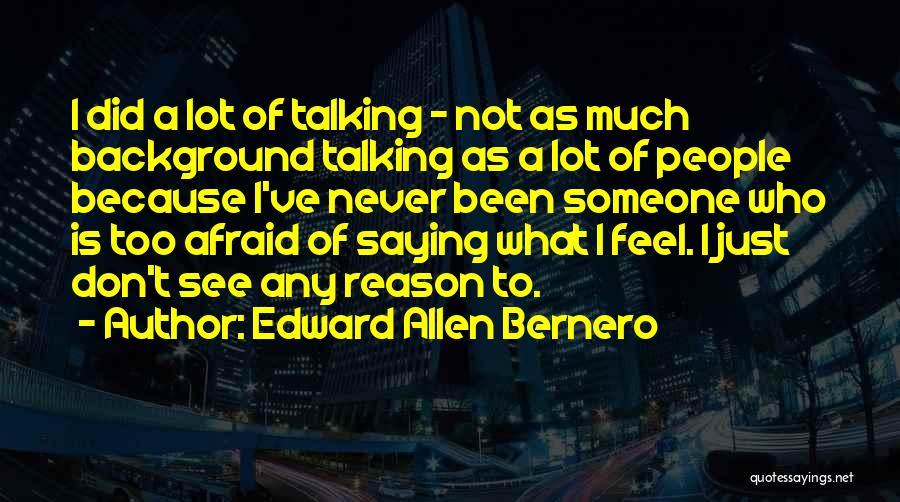 Not Saying Too Much Quotes By Edward Allen Bernero