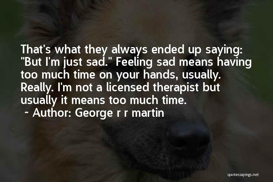Not Saying Too Much Quotes By George R R Martin