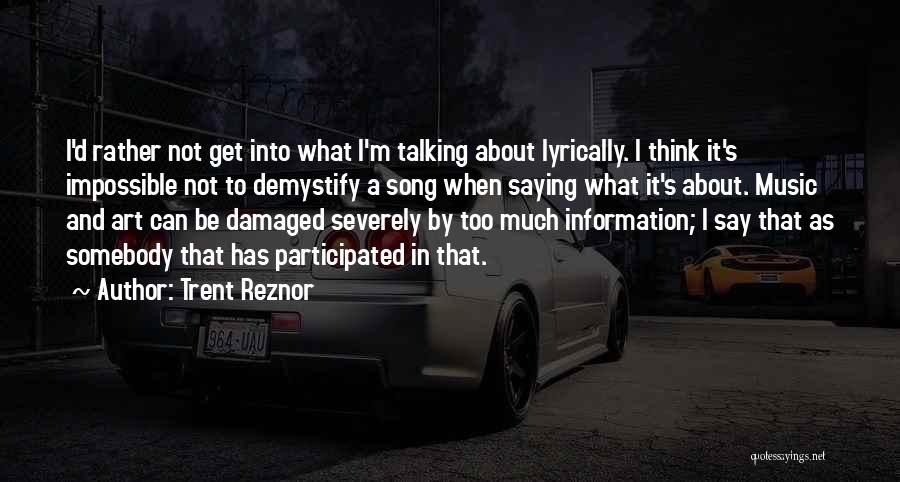 Not Saying Too Much Quotes By Trent Reznor