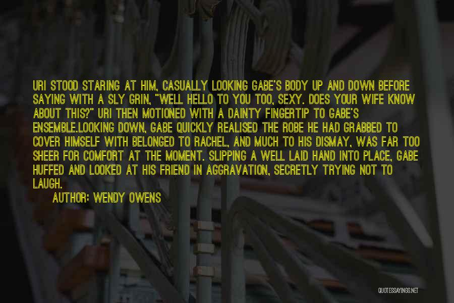 Not Saying Too Much Quotes By Wendy Owens