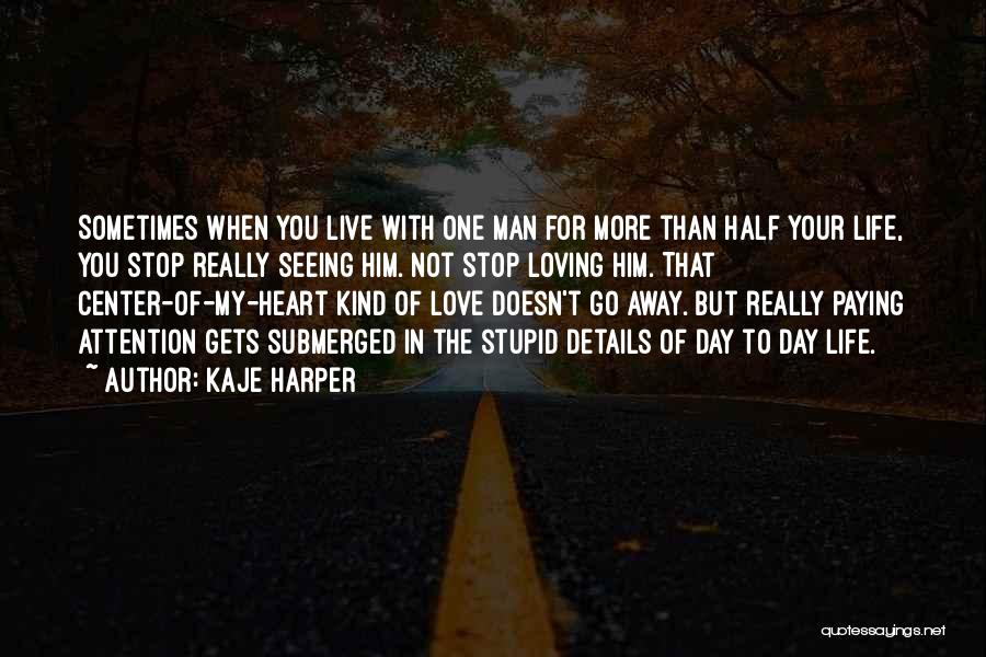 Not Seeing Your Love Quotes By Kaje Harper