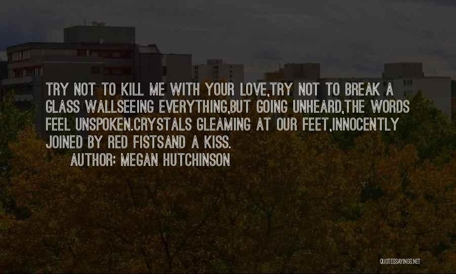 Not Seeing Your Love Quotes By Megan Hutchinson