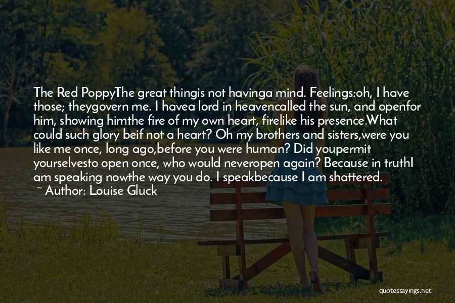 Not Showing My Feelings Quotes By Louise Gluck