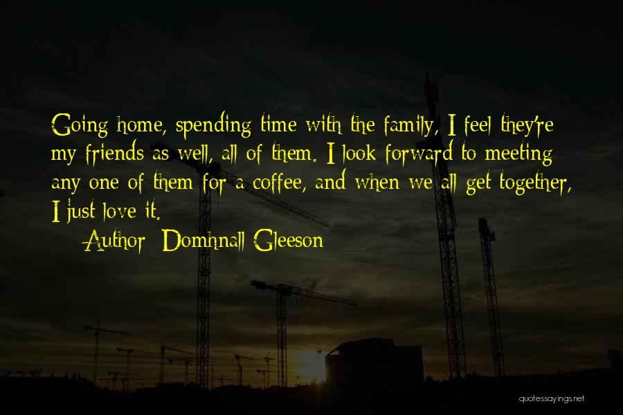 Not Spending Time Together Quotes By Domhnall Gleeson