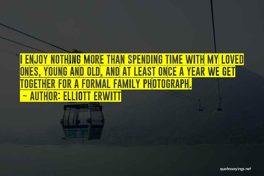 Not Spending Time Together Quotes By Elliott Erwitt
