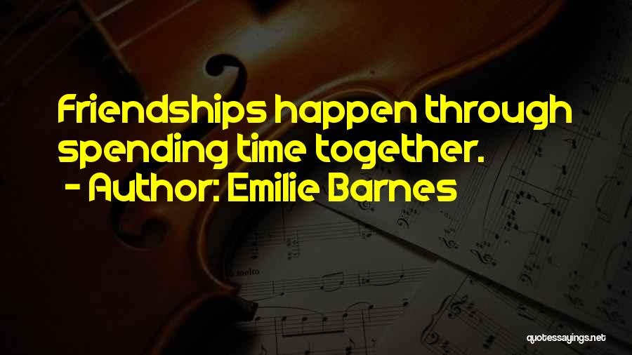 Not Spending Time Together Quotes By Emilie Barnes