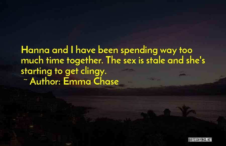 Not Spending Time Together Quotes By Emma Chase