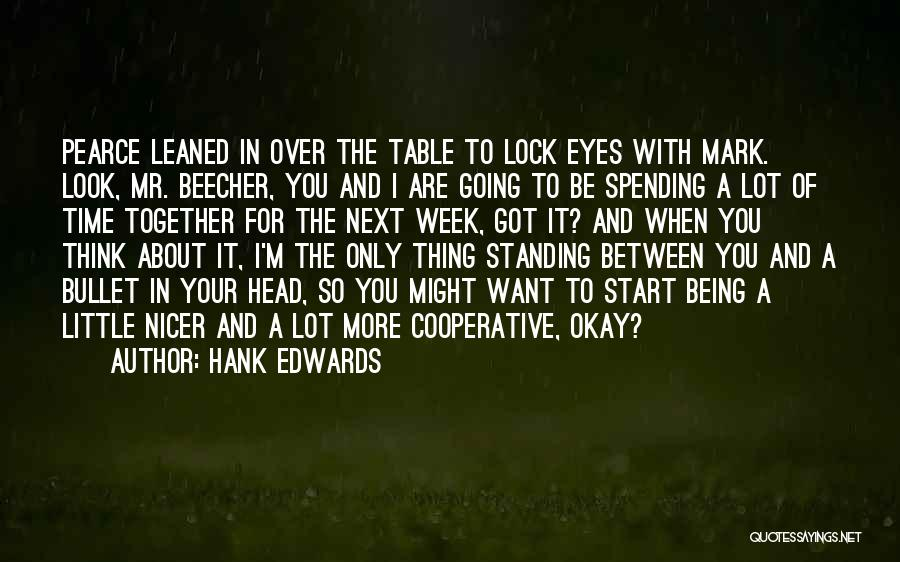 Not Spending Time Together Quotes By Hank Edwards