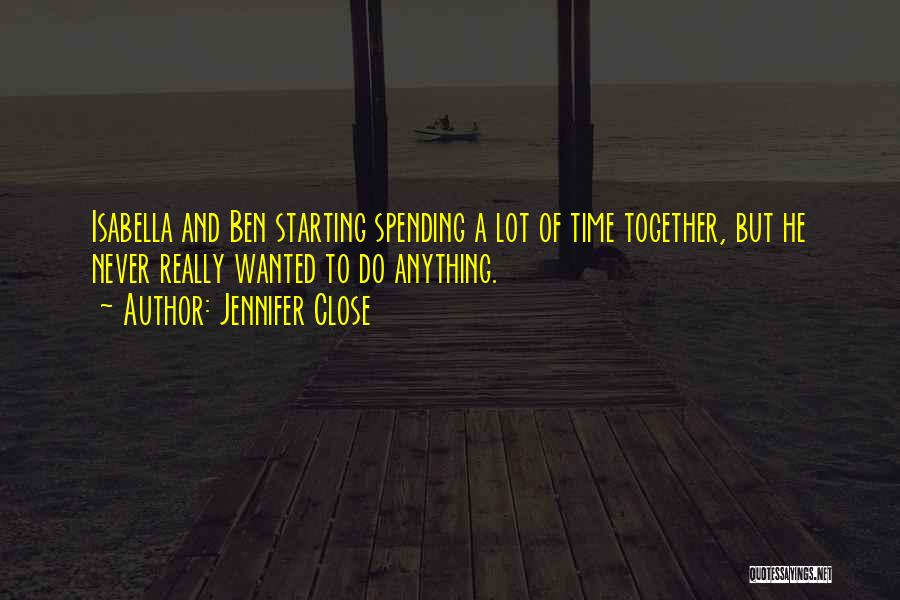 Not Spending Time Together Quotes By Jennifer Close
