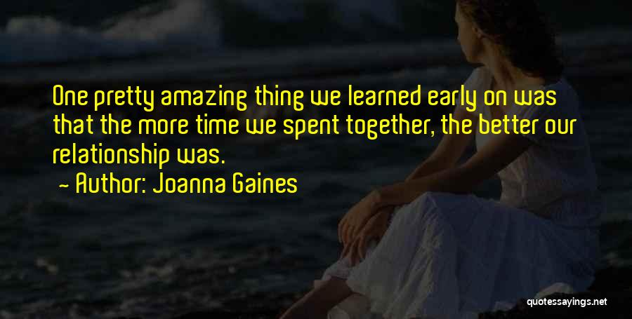 Not Spending Time Together Quotes By Joanna Gaines