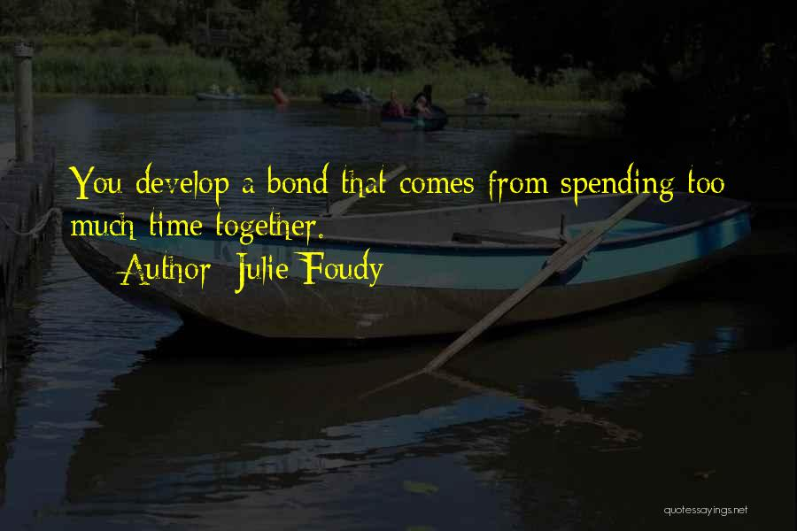Not Spending Time Together Quotes By Julie Foudy