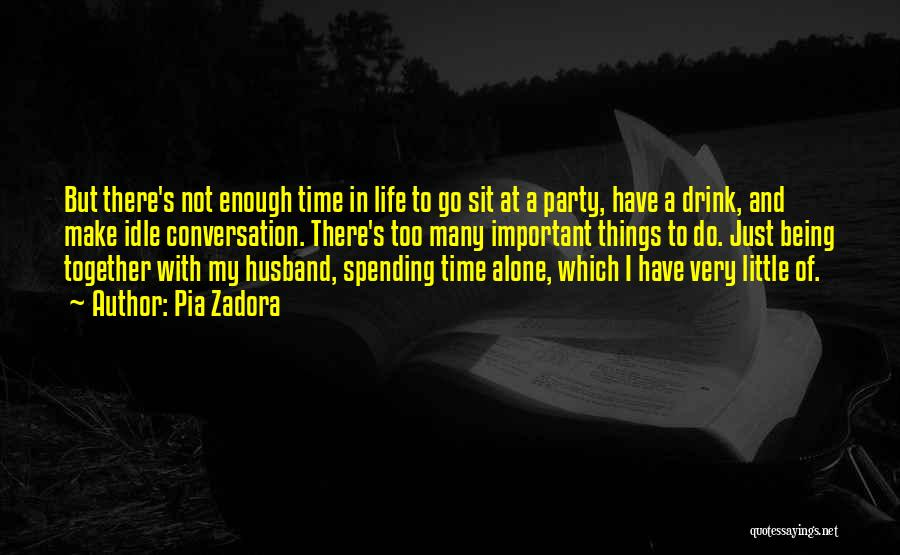 Not Spending Time Together Quotes By Pia Zadora