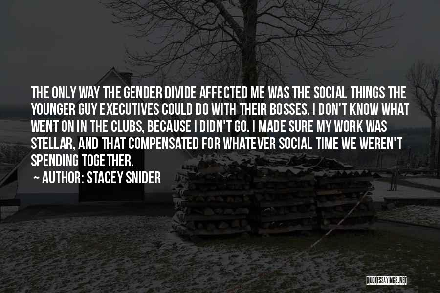 Not Spending Time Together Quotes By Stacey Snider