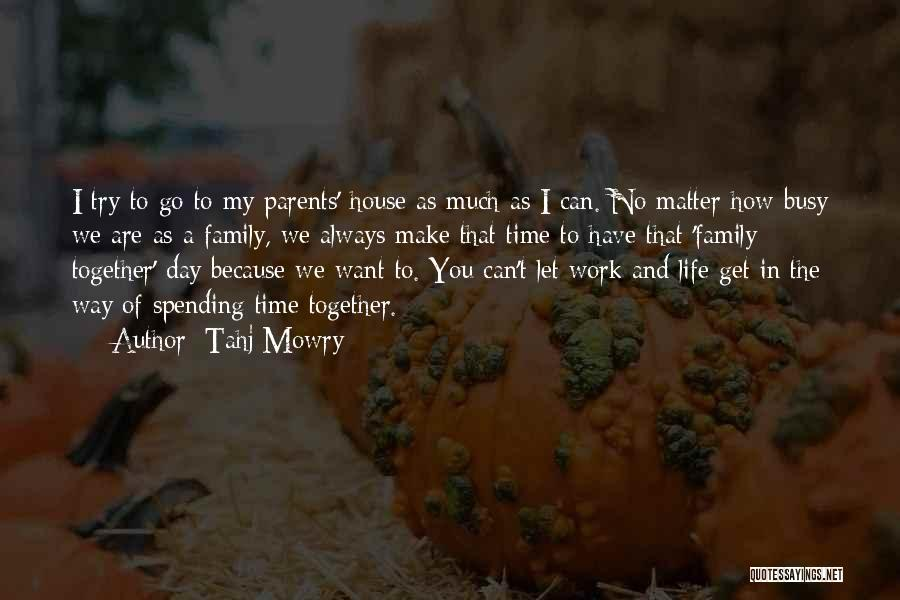 Not Spending Time Together Quotes By Tahj Mowry