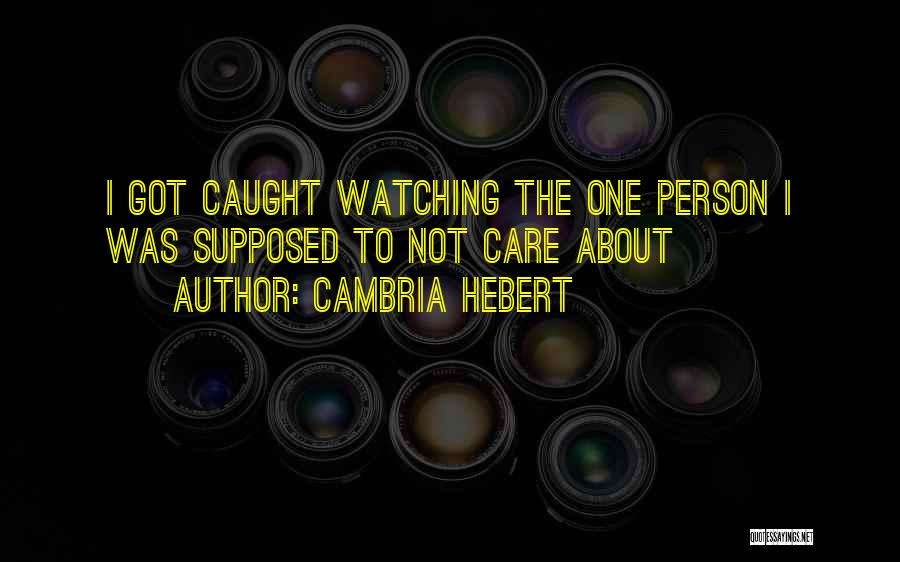 Not Supposed To Care Quotes By Cambria Hebert