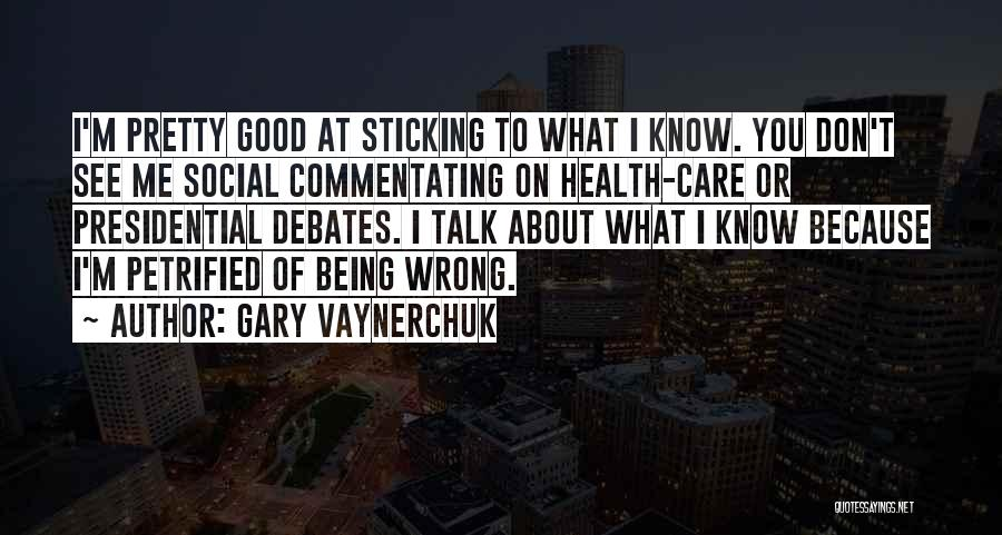 Not Sure What I Did Wrong Quotes By Gary Vaynerchuk