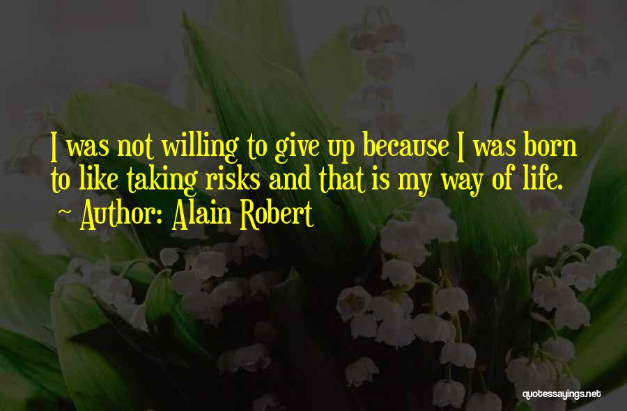 Not Taking Risks Quotes By Alain Robert