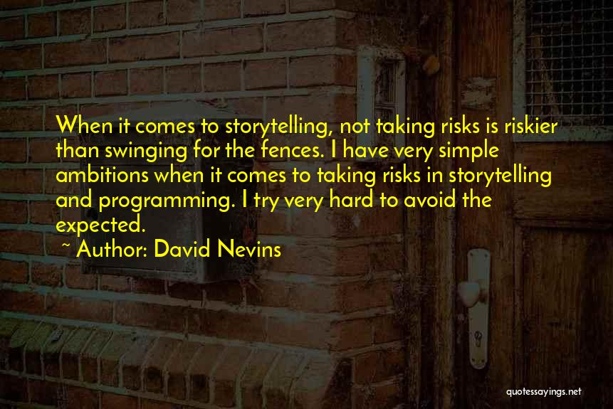 Not Taking Risks Quotes By David Nevins