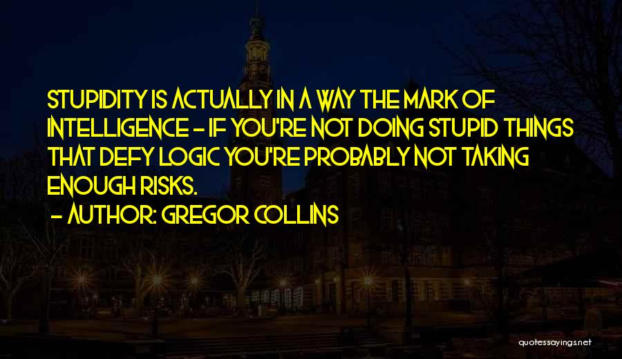 Not Taking Risks Quotes By Gregor Collins