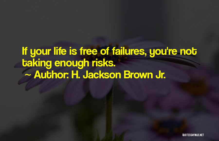 Not Taking Risks Quotes By H. Jackson Brown Jr.