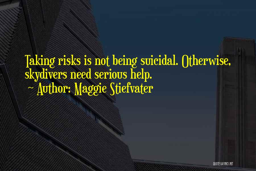 Not Taking Risks Quotes By Maggie Stiefvater