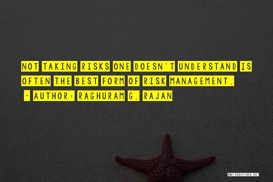 Not Taking Risks Quotes By Raghuram G. Rajan