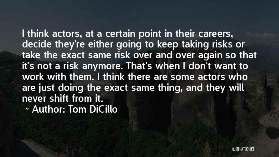 Not Taking Risks Quotes By Tom DiCillo