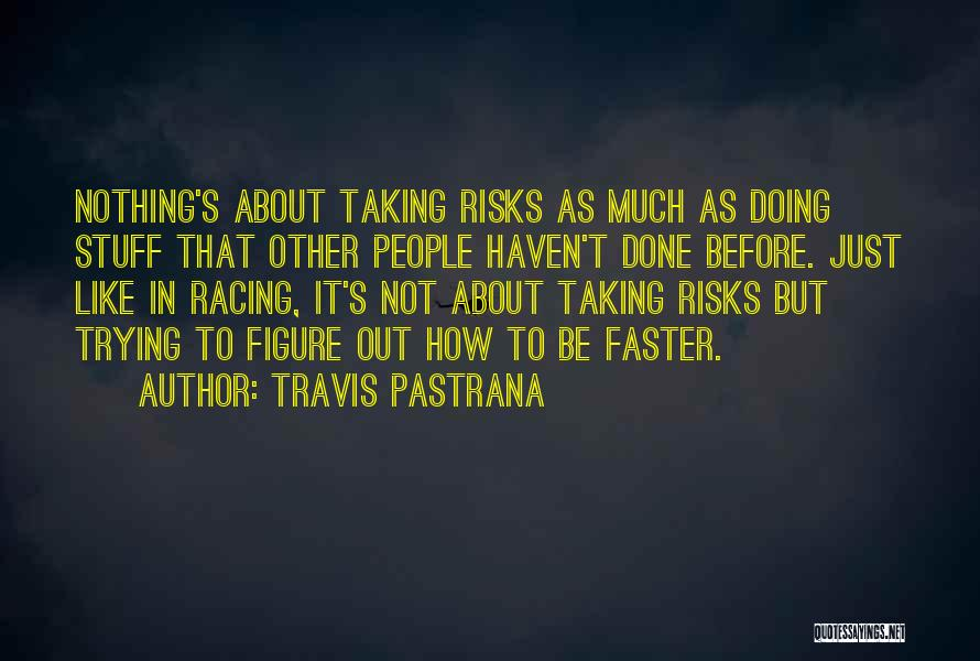 Not Taking Risks Quotes By Travis Pastrana
