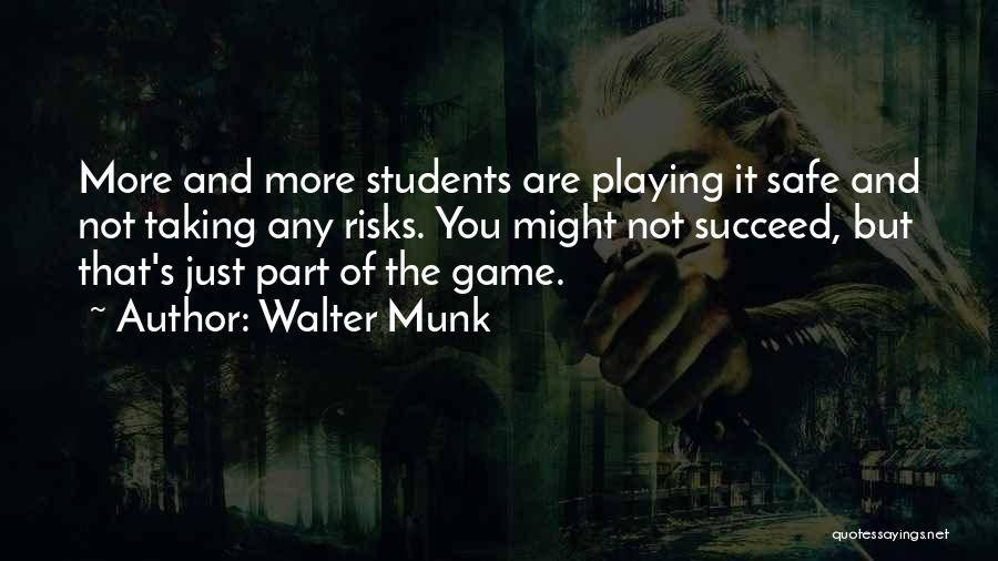 Not Taking Risks Quotes By Walter Munk