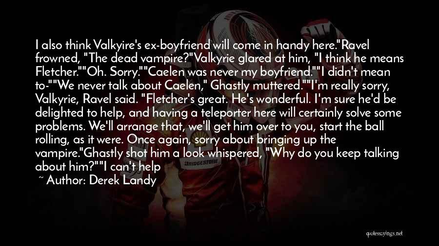 Not Talking To Your Boyfriend Quotes By Derek Landy