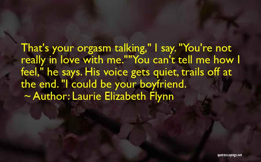 Not Talking To Your Boyfriend Quotes By Laurie Elizabeth Flynn
