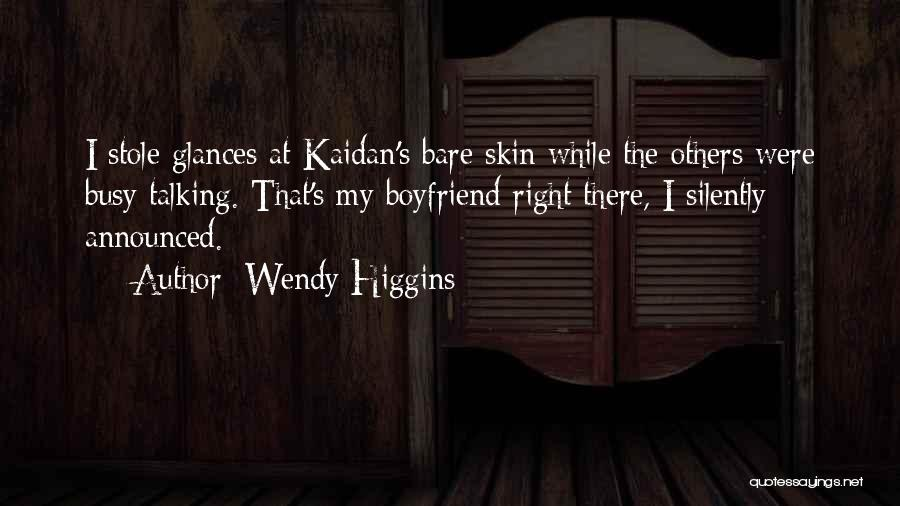 Not Talking To Your Boyfriend Quotes By Wendy Higgins