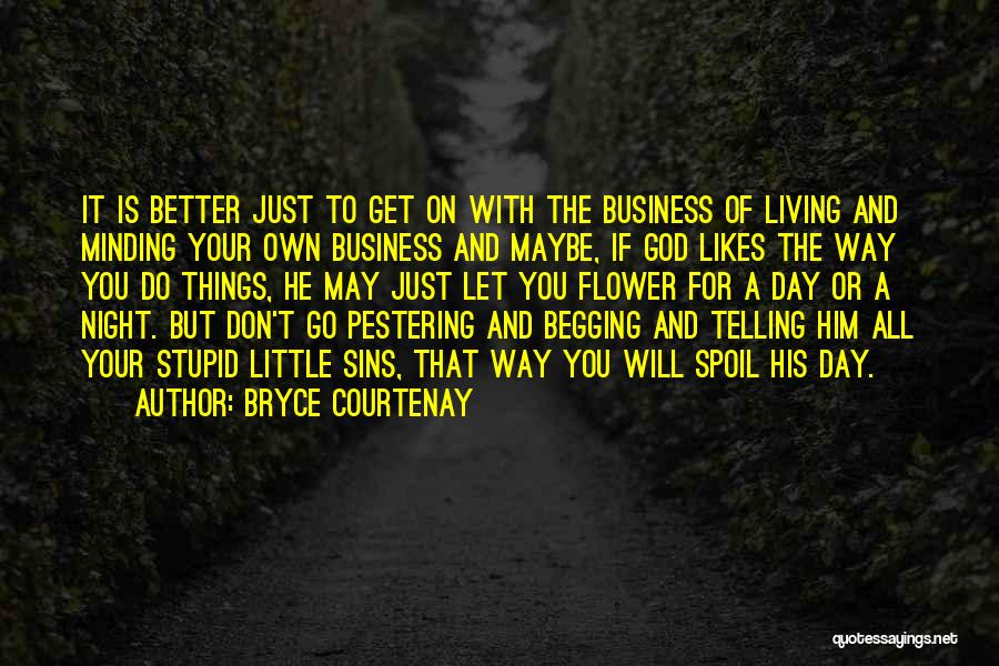 Not Telling Your Business Quotes By Bryce Courtenay