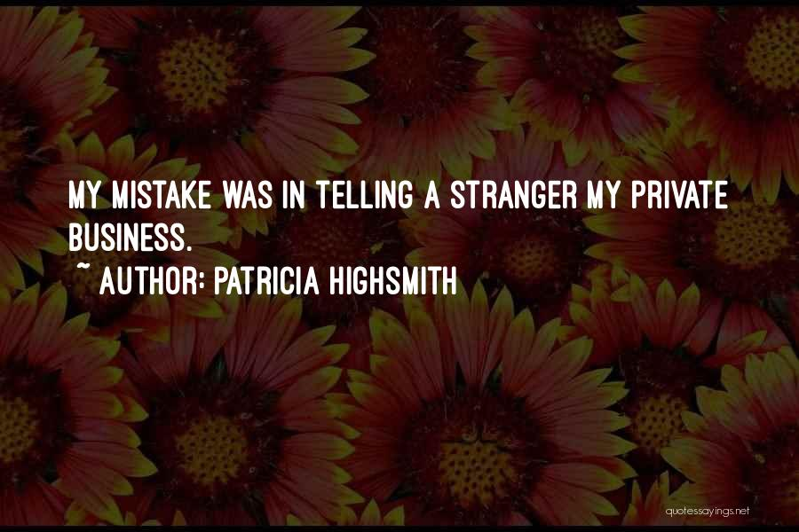 Not Telling Your Business Quotes By Patricia Highsmith