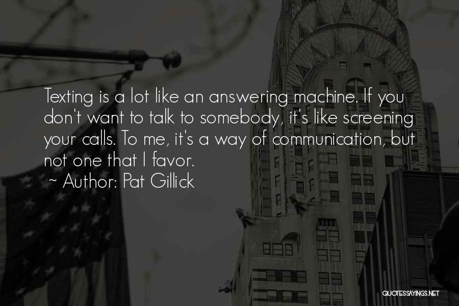 Not Texting Quotes By Pat Gillick