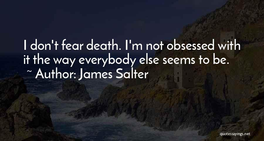 Not To Fear Death Quotes By James Salter