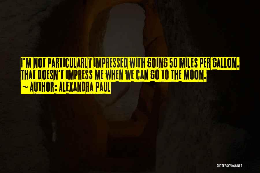 Not To Impress Others Quotes By Alexandra Paul