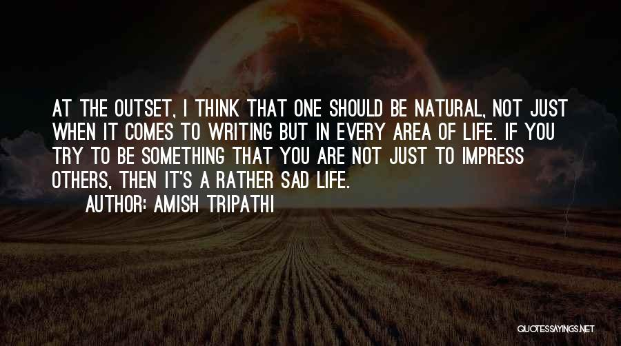 Not To Impress Others Quotes By Amish Tripathi