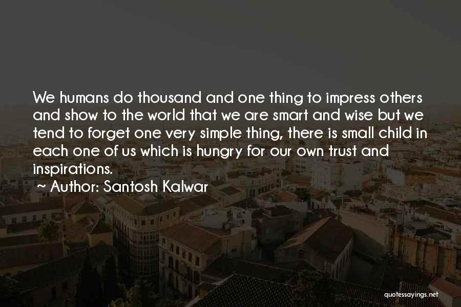 Not To Impress Others Quotes By Santosh Kalwar