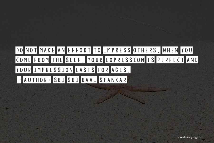 Not To Impress Others Quotes By Sri Sri Ravi Shankar