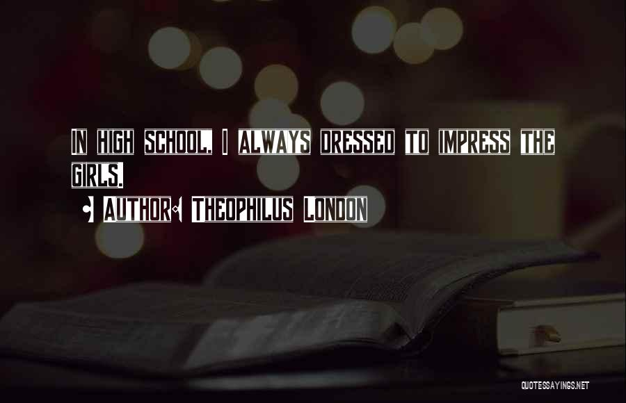Not To Impress Others Quotes By Theophilus London