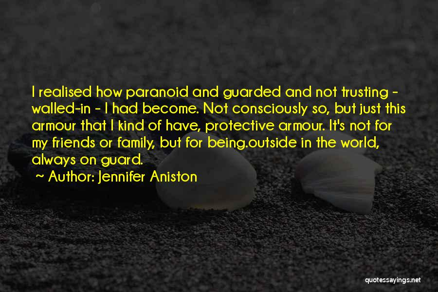 Not Trusting Friends And Family Quotes By Jennifer Aniston