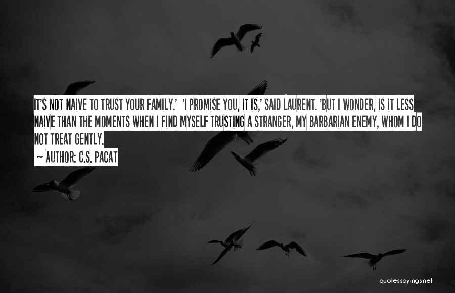 Not Trusting Your Family Quotes By C.S. Pacat