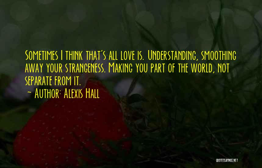 Not Understanding Love Quotes By Alexis Hall